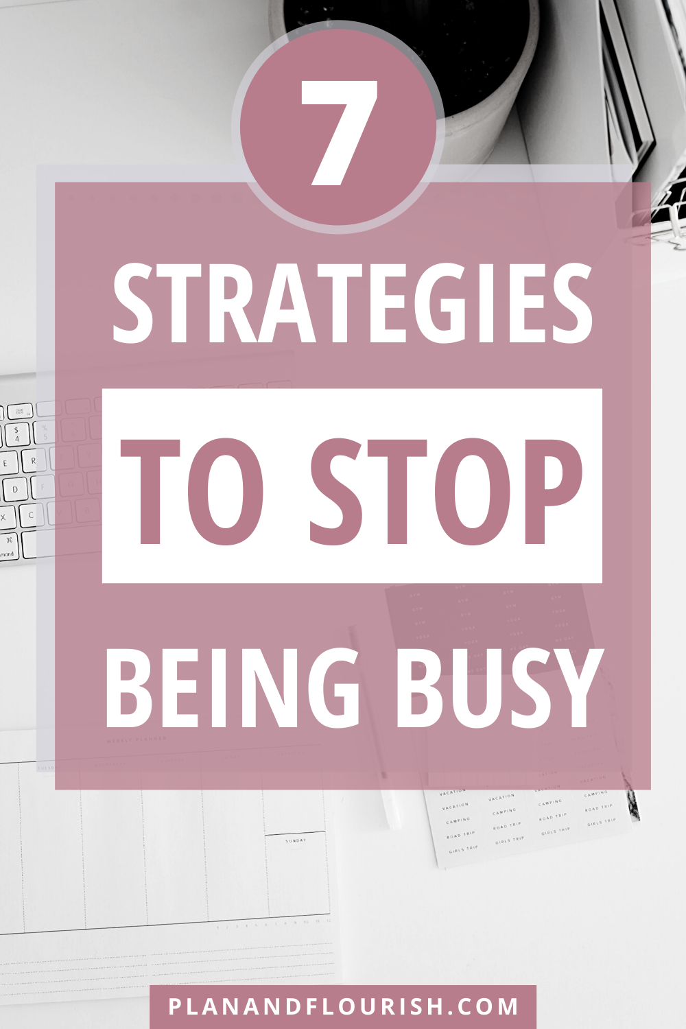 7 Strategies To Stop Being Busy