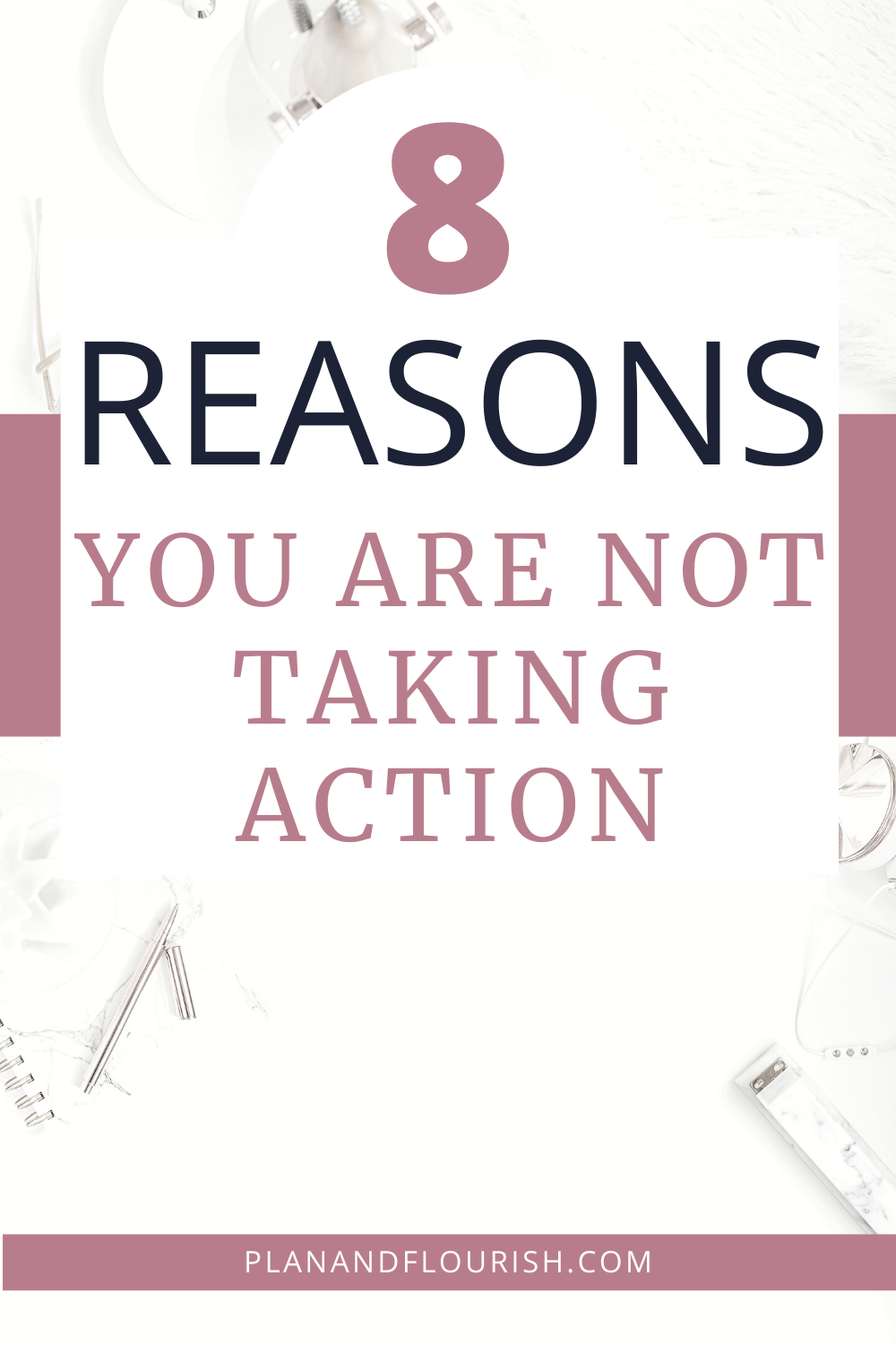 8 Reasons You Are Not Taking Action