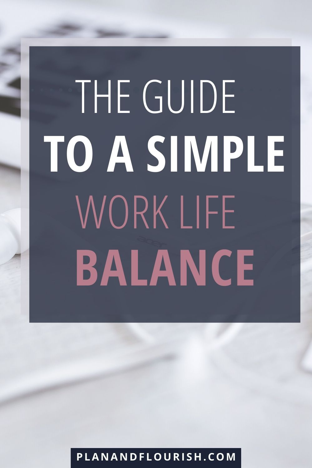 The Guide To A Simple Work Life Balance | Click To Read
