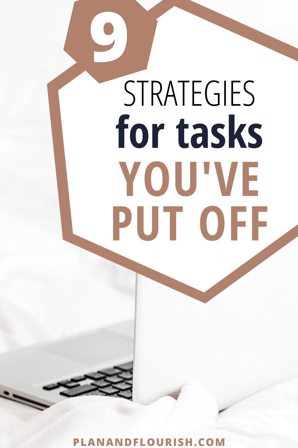 9 Strategies To Complete Tasks You've Put Off   Click here to read!