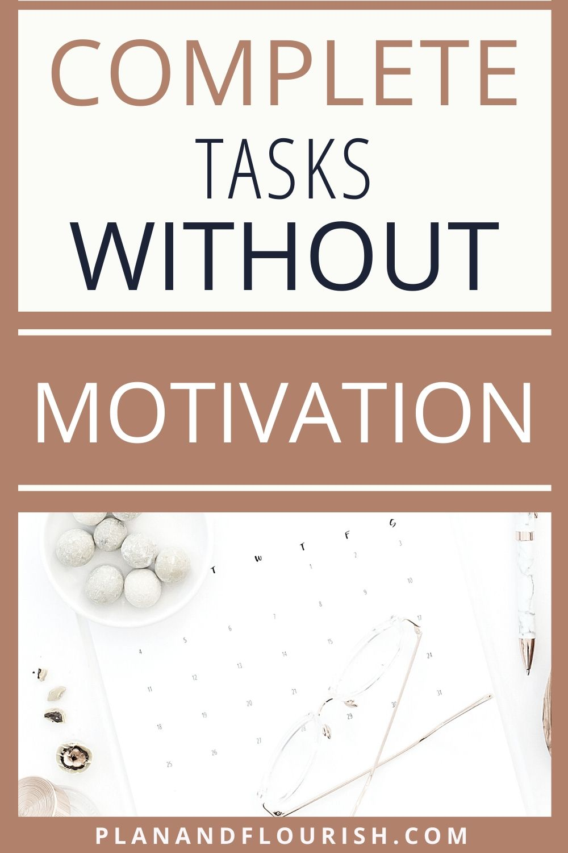 Complete Tasks Without Motivation